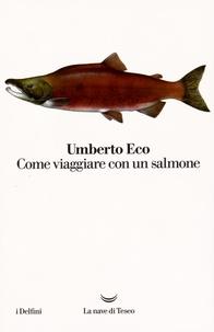 Umberto Eco - Come viaggiare con un salmone.