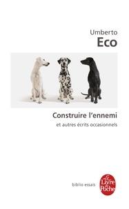 Umberto Eco - Construire l'ennemi et autres écrits occasionnels.
