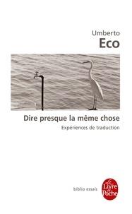 Umberto Eco - Dire presque la même chose.