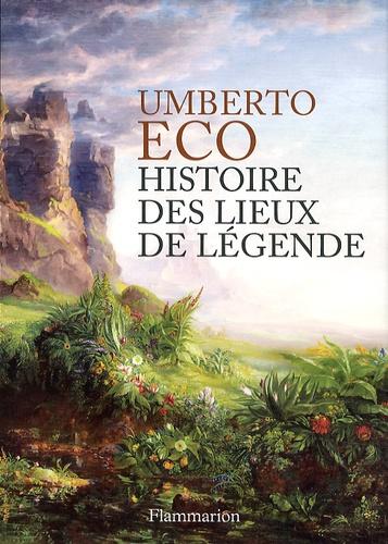 Umberto Eco - Histoire des lieux de légende.