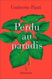 Umberto Pasti - Perdu au paradis.