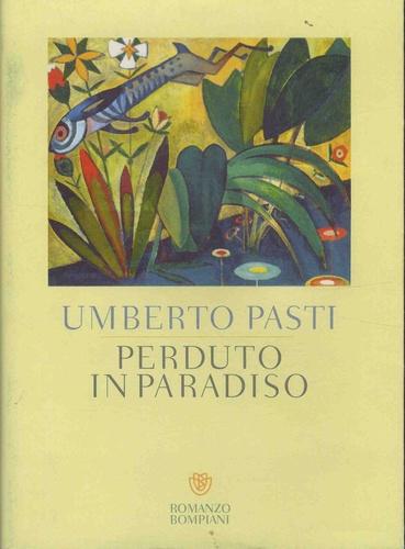 Umberto Pasti - Perduto in paradiso.