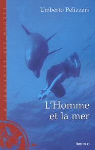 Umberto Pelizzari - L'Homme et la mer.