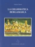 Umberto Zanetti - La grammatica Bergamasca - Elementi di morfologia e di sintassi della lingua della città di Bergamo.