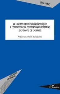 Umit Kilinç - La liberté d'expression en Turquie à l'épreuve de la Convention européenne des droits de l'homme.