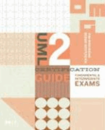 UML 2 Certification Guide - Fundamental and Intermediate Exams.