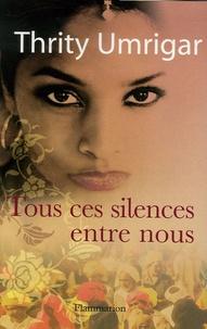 Umrigar Thrity - Tous ces silences entre nous.