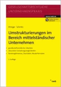 Umstrukturierungen im Bereich mittelständischer Unternehmen - Gesellschaftsrechtlicher Überblick. Steuerliche Gestaltungsmöglichkeiten. Beratungshinweise, Checklisten, Musterformulare..