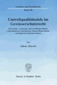 Umweltqualitätsziele im Gewässerschutzrecht - Eine europa-, verfassungs- und verwaltungsrechtliche Untersuchung zur Umsetzung der Wasserrahmenrichtlinie am Beispiel des Freistaates Sachsen.