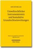 Umweltrechtlicher Instrumentenmix und kumulative Grundrechtseinwirkungen - Überlegungen am Beispiel des Energierechts.