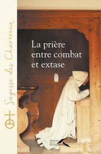 Un chartreux - La prière entre combat et extase.
