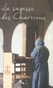 Un chartreux - La sagesse des Chartreux - Le chemin du vrai bonheur ; Vers la maturité spirituelle ; Le discernement des esprits.
