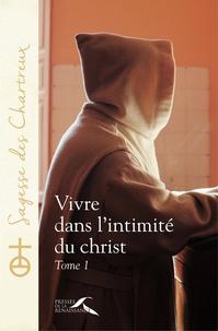 Un chartreux - Vivre dans l'intimité du Christ - Tome 1.