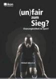 (un)fair um Sieg? - Chancengleichheit im Sport?.