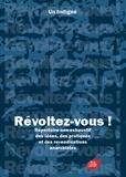 Un Indigné - Révoltez-vous! - Répertoire non-exhaustif des idées, des pratiques et des revendications anarchistes.