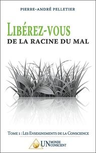 Pierre-André Pelletier - Libérez-vous de la racine du mal.