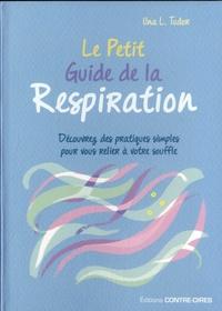 Una l. Tudor - Le petit guide de la respiration - Découvrez des pratiques simples pour vous relier à votre souffle.