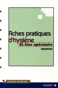 UNAIBODE - Fiches pratiques d'hygiène en bloc opératoire - Démarche qualité en vue de l'accréditation hygiène.