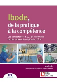 UNAIBODE - Ibode, de la pratique à la compétence - Les compétences 1, 2, 3 de l'infirmière de bloc opératoire diplômée d'Etat.