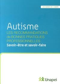 UNAPEI - Autisme - Les recommandations de bonnes pratiques professionnelles : savoir-être et savoir-faire.