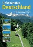 Unbekanntes Deutschland - 2000 Entdeckungen entlang der schönsten Nebenstraßen.