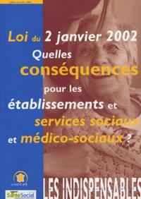 UNCCAS - Loi du 2 Janvier 2002 - Quelles conséquences pour les établissements et services sociaux et médico-sociaux ?.
