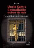 Uncle Sam's Sexualhölle erobert die Welt - Die neue Hexenjagd auf »Kinderschänder« und die weltweite Enthumanisierung des Sexualstrafrechts unter US-Diktat.