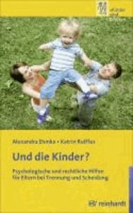Und die Kinder? - Psychologische und rechtliche Hilfen für Eltern bei Trennung und Scheidung.