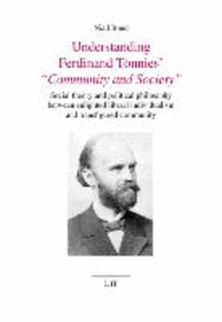 Understanding Ferdinand Tönnies' Community and Society - Social theory and political philosophy between enlighted liberal individualism and transfigured community.