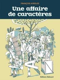 François Ayroles - Une affaire de caractères.