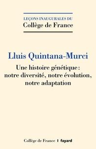 Une histoire génétique : notre diversité, notre évolution, notre adaptation.