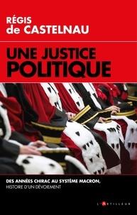 Une Justice politique - Des années Chirac au système Macron, histoire d'un dévoiement.
