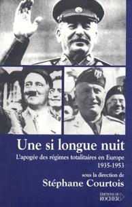 Stéphane Courtois - Une si longue nuit - L'apogée des régimes totalitaires en Europe (1935-1953).