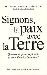 Unesco et Nicolas Hulot - Entretiens du XXIe siècle - Tome 3, Signons la paix avec la terre, Quel avenir pour la planète et pour l'espèce humaine?.