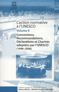 Unesco - L'action normative à l'Unesco - Volume 2 : Conventions, recommandations, déclarations et chartes adoptées par l'UNESCO 1948-2006.