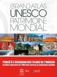 Unesco - Le grand atlas UNESCO, patrimoine mondial.
