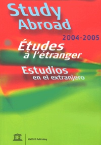 Unesco - Study abroad : Etudes à l'étranger : Estudios en el extranjero 2004-2005 - Edition 2004-2005.