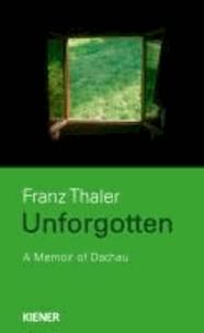 Unforgotten - A Memoir of Dachau.