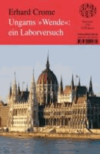 """Ungarns """"Wende"""": ein Laborversuch - Die europäische Finanz- und Wirtschaftskrise und der Trend zu autoritären Regimes."""