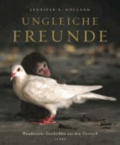 Ungleiche Freunde - Wundersame Geschichten aus dem Tierreich.