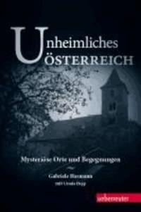 Unheimliches Österreich. - Mysteriöse Orte und Begegnungen.