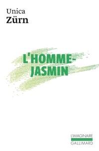Unica Zürn - L'homme-jasmin - Impressions d'une malade mentale.