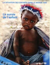 Unicef - La situation des enfants dans le monde - La survie de l'enfant.