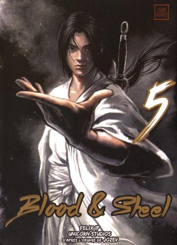 Unicorn Studios et Felix Ip - Blood & Steel Tome 5 : .