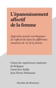 Union des supérieures majeures et Geneviève Bailly - L'épanouissement affectif de la femme - Approches psycho-sociologiques de l'affectivité dans les différentes situations de vie de la femme.