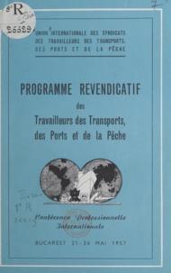 Union internationale des syndi - Programme revendicatif des travailleurs des transports, des ports et de la pêche - Conférence professionnelle internationale, Bucarest, 21-26 mai 1957.
