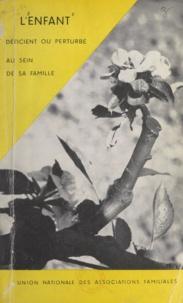 Union nationale des associatio et  Collectif - L'enfant déficient ou perturbé au sein de sa famille.