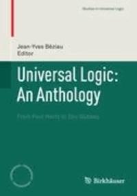 Universal Logic: An Anthology - From Paul Hertz to Dov Gabbay.