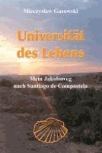 Universität des Lebens - Mein Jakobsweg nach Santiago de Compostela.