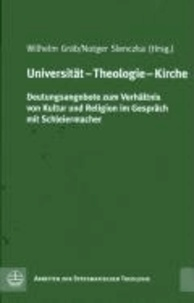Universität - Theologie - Kirche - Deutungsangebote zum Verhältnis von Kultur und Religion im Gespräch mit Schleiermacher.